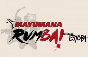 """MAYUMANA, """"Rumba!"""""""