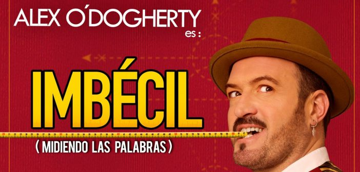 "Alex O'Dogherty ""IMBÉCIL"""