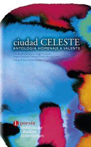 Ciudad Celeste. Antología homenaje a Valente