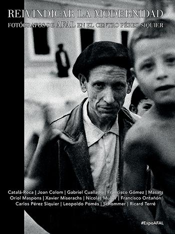 REIVINDICAR LA MODERNIDAD. FOTÓGRAFOS DE AFAL EN EL CENTRO PÉREZ SIQUIER